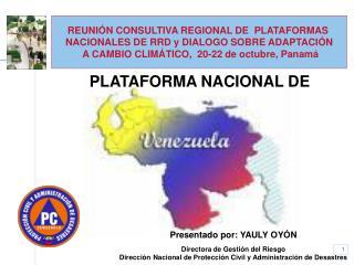 REUNI�N CONSULTIVA REGIONAL DE  PLATAFORMAS  NACIONALES DE RRD y DIALOGO SOBRE ADAPTACI�N