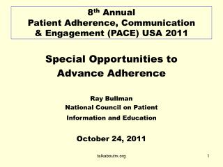 8 th  Annual  Patient Adherence, Communication  & Engagement (PACE) USA 2011