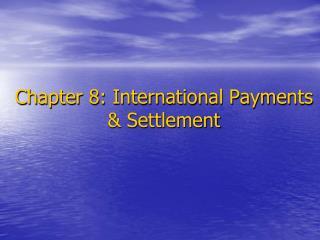 Chapter 8: International Payments & Settlement