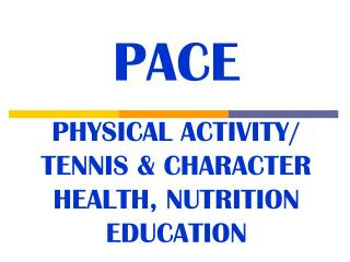 PACE PHYSICAL ACTIVITY/ TENNIS & CHARACTER HEALTH, NUTRITION EDUCATION