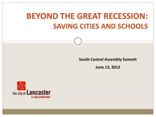 BEYOND THE GREAT RECESSION: SAVING CITIES AND SCHOOLS