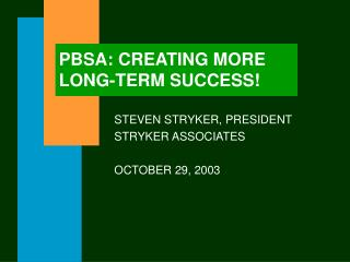PBSA: CREATING MORE    LONG-TERM SUCCESS!