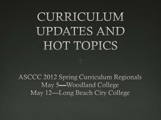 CURRICULUM UPDATES AND  HOT TOPICS