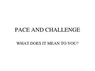 PACE AND CHALLENGE