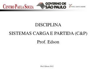 DISCIPLINA  SISTEMAS CARGA E PARTIDA (C&P) Prof. Edson