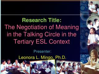 Research Title: The Negotiation of Meaning  in the Talking Circle in the Tertiary ESL Context