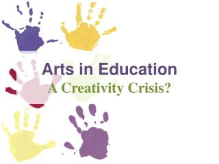 Arts in Education A Creativity Crisis?
