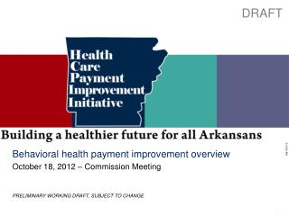 Behavioral health payment improvement overview October 18, 2012 � Commission Meeting