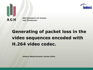 Generating of packet loss in the video sequences encoded with H.264 video codec.