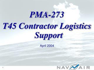 PMA-273 T45 Contractor Logistics Support April 2004