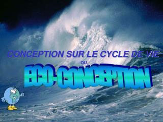 CONCEPTION SUR LE CYCLE DE VIE  OU