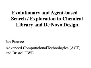 Evolutionary and Agent-based Search / Exploration in Chemical Library and De Novo Design