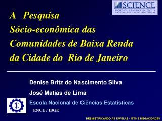 A   Pesquisa  Sócio-econômica das Comunidades de Baixa Renda da Cidade do  Rio de Janeiro