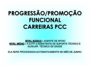 PROGRESSÃO/PROMOÇÃO FUNCIONAL CARREIRAS PCC NÍVEL BÁSICO  = AGENTE DE APOIO