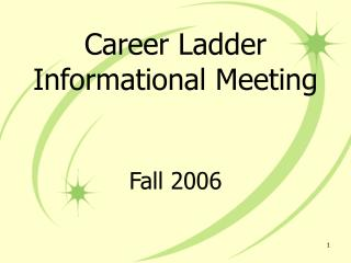 Career Ladder Informational Meeting Fall 2006
