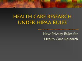 HEALTH CARE RESEARCH UNDER HIPAA RULES