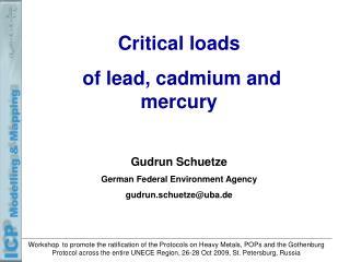 Critical loads  of lead, cadmium and mercury  Gudrun Schuetze German Federal Environment Agency