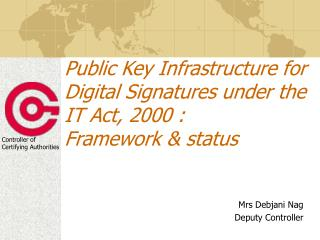 Public Key Infrastructure for Digital Signatures under the IT Act, 2000 :  Framework  status