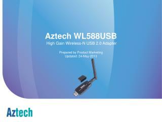 Aztech WL588USB  High Gain Wireless-N USB 2.0 Adapter Prepared by Product Marketing