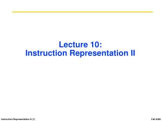 Lecture 10: Instruction Representation II