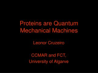 Proteins are Quantum Mechanical Machines