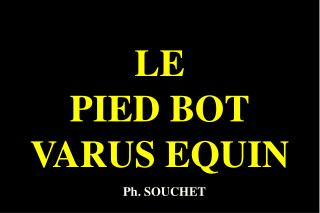 LE PIED BOT VARUS EQUIN
