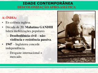 A) ÍNDIA: Ex-colônia inglesa. Década de 20:  Mahatma GANDHI  lidera mobilizações populares