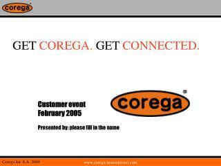 GET  COREGA.  GET  CONNECTED.