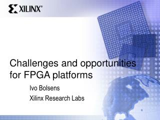 Challenges and opportunities for FPGA platforms