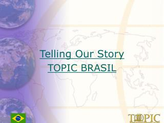 Telling Our Story TOPIC BRASIL