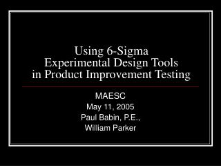Using 6-Sigma  Experimental Design Tools in Product Improvement Testing
