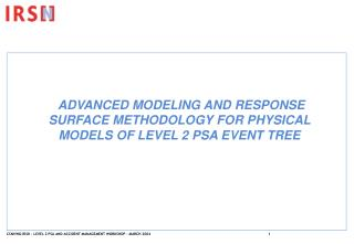 ADVANCED MODELING AND RESPONSE SURFACE METHOD OLOGY  FOR PHYSICAL MODELS OF LEVEL 2 PSA EVENT TREE