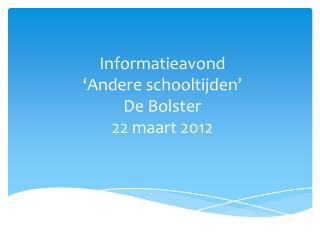 Informatieavond � Andere schooltijden � De Bolster 22  maart  2012