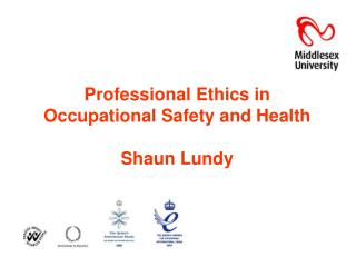 Professional Ethics in Occupational Safety and Health Shaun Lundy