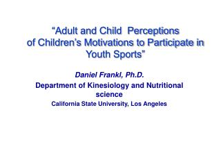 """Adult and Child  Perceptions of Children's Motivations to Participate in Youth Sports"""
