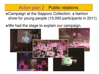 Campaign at the Sapporo Collection, a fashion show for young people (10,000 participants in 2011).
