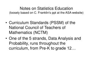 Notes on Statistics Education (loosely based on C. Franklin's ppt at the ASA website)