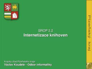 SROP 2.2 Internetizace knihoven