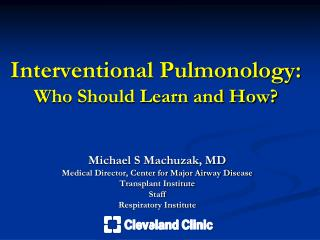 Interventional Pulmonology: Who Should Learn and How?