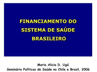 Maria Alicia D. Ugá  Seminário Políticas de Saúde no Chile e Brasil, 2006