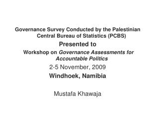 Governance Survey Conducted by the Palestinian Central Bureau of Statistics (PCBS) Presented to