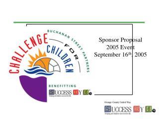 Sponsor Proposal 2005 Event September 16 th , 2005