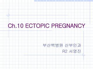 Ch.10 ECTOPIC PREGNANCY