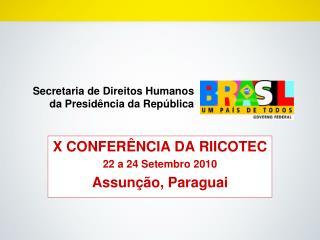 X CONFERÊNCIA DA RIICOTEC 22 a 24 Setembro 2010 Assunção, Paraguai