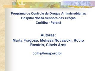 Programa de Controle de Drogas Antimicrobianas Hospital Nossa Senhora das Gra�as Curitiba - Paran�