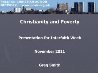 Christianity and Poverty Presentation for Interfaith Week  November 2011 Greg Smith