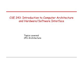 CSE 243: Introduction to Computer Architecture and Hardware/Software Interface