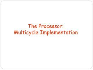 The Processor: Multicycle Implementation