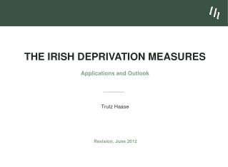 The Irish Deprivation Measures Applications and Outlook