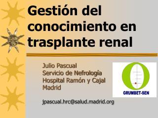 Julio Pascual Servicio de Nefrología Hospital  Ramón y Cajal Madrid jpascual.hrc@salud.madrid